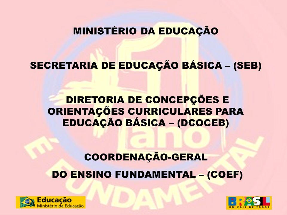 1 MINISTÉRIO DA EDUCAÇÃO SECRETARIA DE EDUCAÇÃO BÁSICA – (SEB) DIRETORIA DE CONCEPÇÕES E ORIENTAÇÕES CURRICULARES PARA EDUCAÇÃO BÁSICA – (DCOCEB) COOR