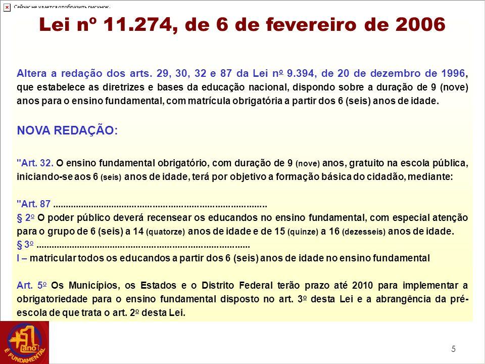 5 Lei nº 11.274, de 6 de fevereiro de 2006 Altera a redação dos arts. 29, 30, 32 e 87 da Lei n o 9.394, de 20 de dezembro de 1996, que estabelece as d