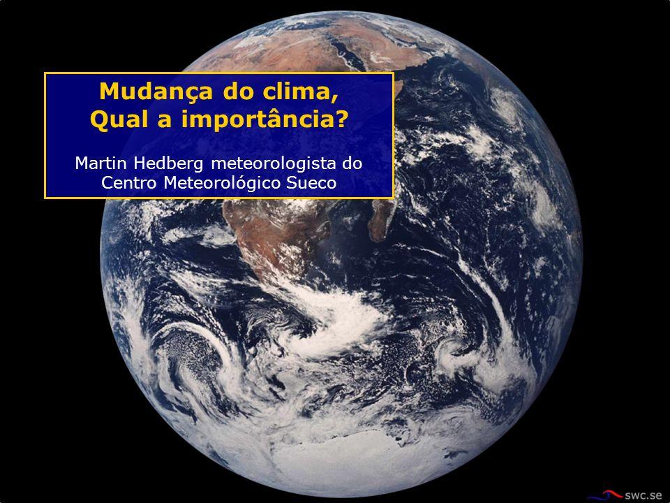 Mudança do clima, Qual a importância? Martin Hedberg meteorologista do Centro Meteorológico Sueco
