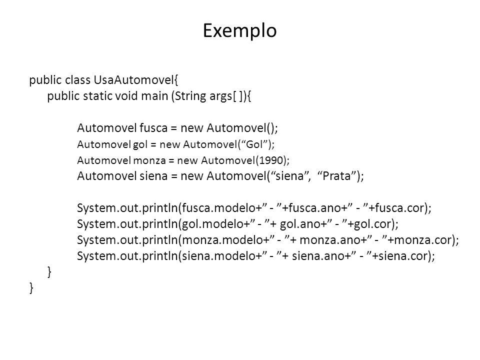 public class UsaAutomovel{ public static void main (String args[ ]){ Automovel fusca = new Automovel(); Automovel gol = new Automovel(Gol); Automovel