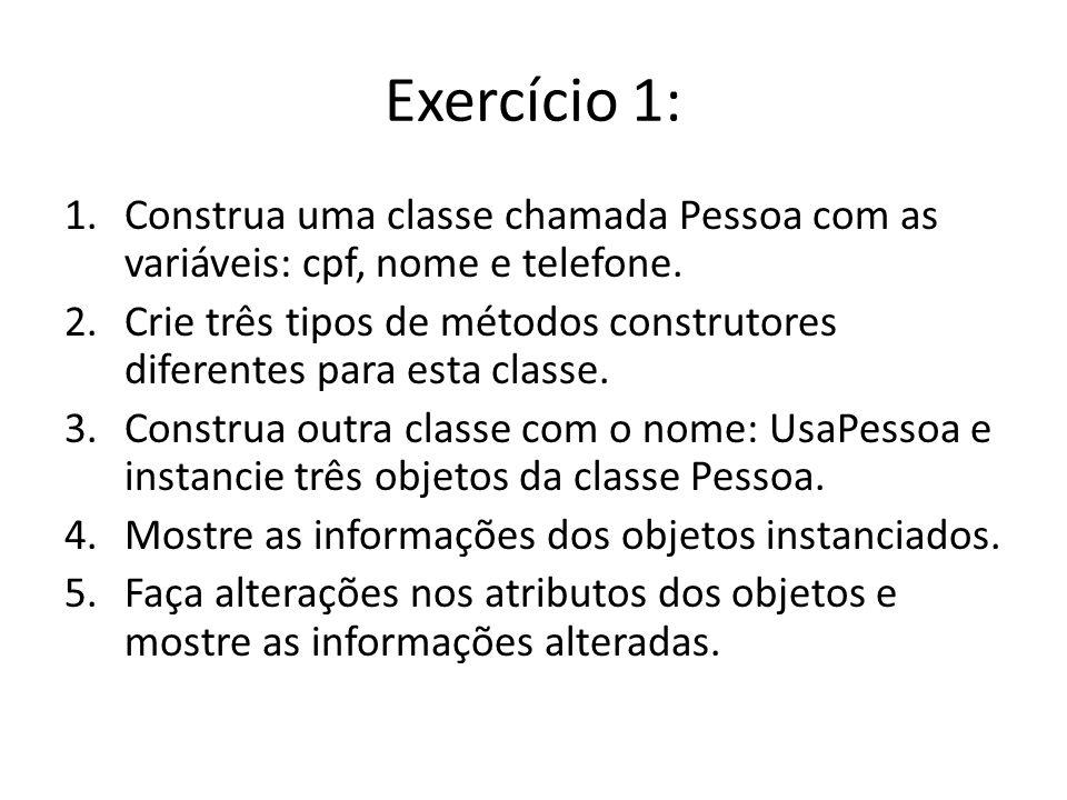 Exercício 1: 1.Construa uma classe chamada Pessoa com as variáveis: cpf, nome e telefone. 2.Crie três tipos de métodos construtores diferentes para es