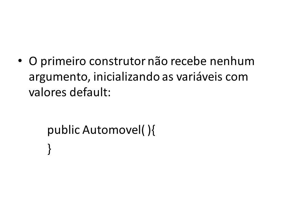 Este construtor recebe o argumento modelo, inicializando a variável modelo com o valor fornecido e as demais variáveis com o valor default: public Automovel (String modelo){ this.codigo = modelo; }