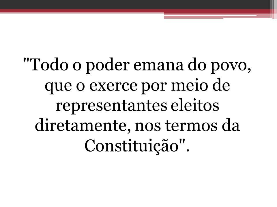 Todo o poder emana do povo, que o exerce por meio de representantes eleitos diretamente, nos termos da Constituição .