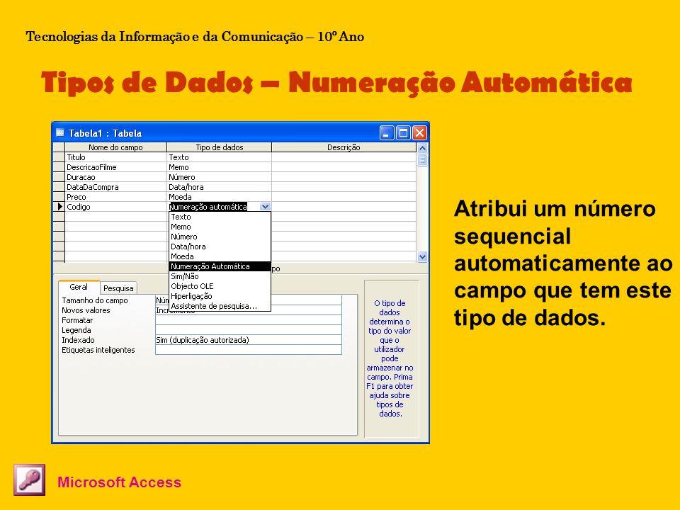 Tipos de Dados – Numeração Automática Tecnologias da Informação e da Comunicação – 10º Ano Microsoft Access Atribui um número sequencial automaticamen