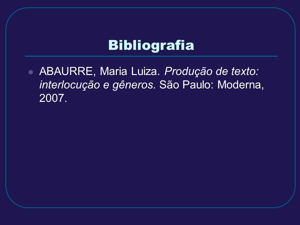 Bibliografia ABAURRE, Maria Luiza. Produção de texto: interlocução e gêneros. São Paulo: Moderna, 2007.