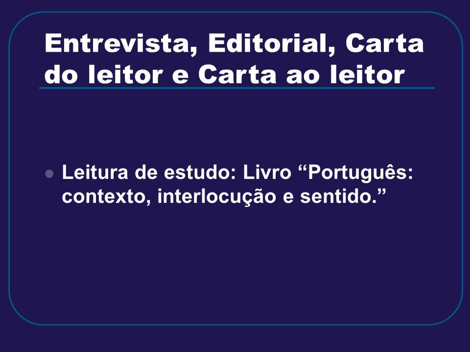 Entrevista, Editorial, Carta do leitor e Carta ao leitor Leitura de estudo: Livro Português: contexto, interlocução e sentido.