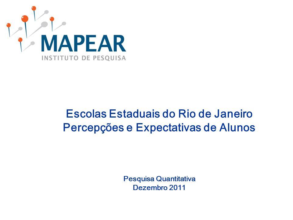 Escolas Estaduais do Rio de Janeiro Percepções e Expectativas de Alunos Pesquisa Quantitativa Dezembro 2011