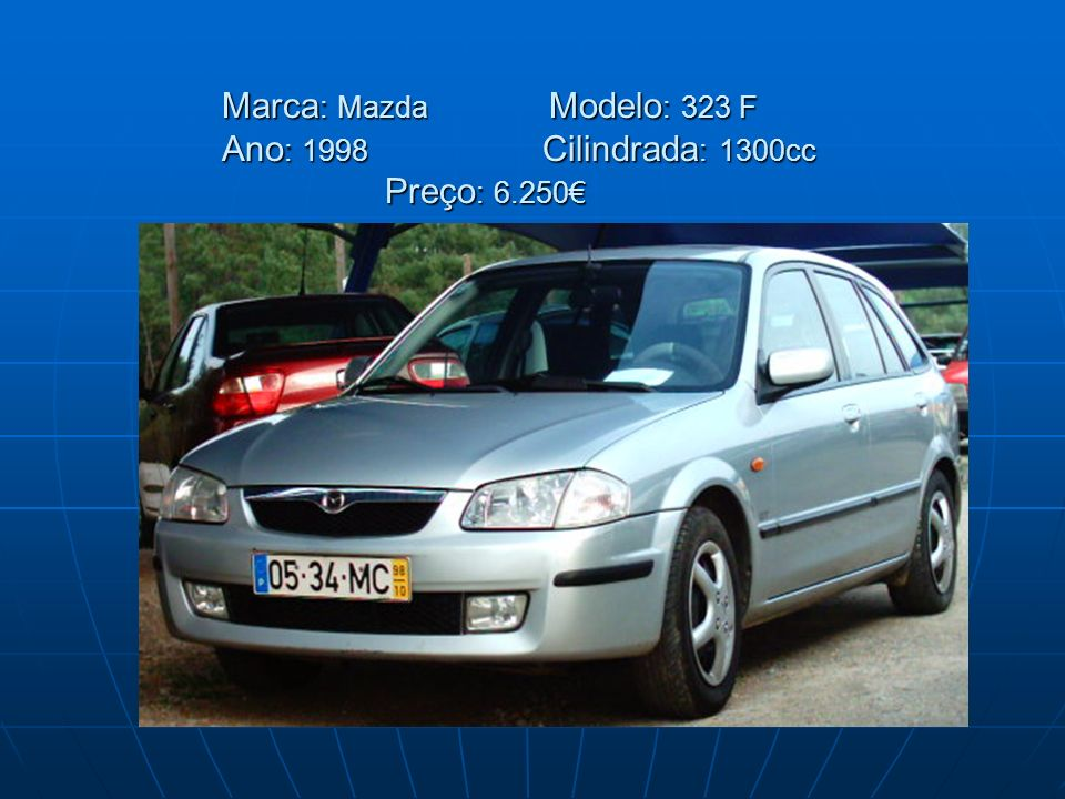 Marca : Mazda Modelo : 323 F Ano : 1998 Cilindrada : 1300cc Preço : 6.250