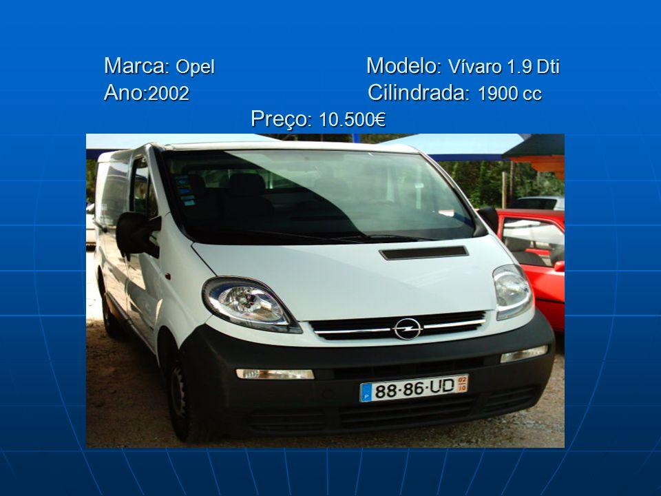 Marca : Opel Modelo : Vívaro 1.9 Dti Ano :2002 Cilindrada : 1900 cc Preço : 10.500