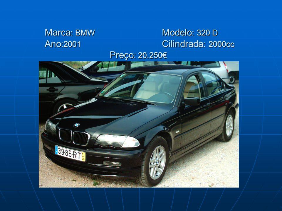 Marca : BMW Modelo : 320 D Ano :2001 Cilindrada : 2000cc Preço : 20.250