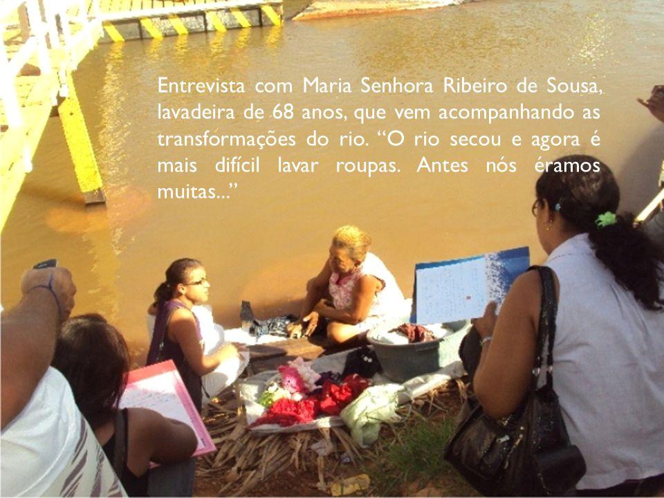Entrevista com Maria Senhora Ribeiro de Sousa, lavadeira de 68 anos, que vem acompanhando as transformações do rio. O rio secou e agora é mais difícil