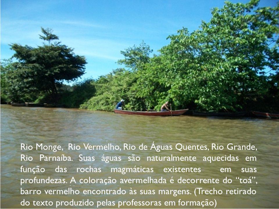 Rio Monge, Rio Vermelho, Rio de Águas Quentes, Rio Grande, Rio Parnaíba. Suas águas são naturalmente aquecidas em função das rochas magmáticas existen