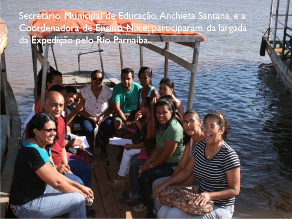 Secretário Municipal de Educação, Anchieta Santana, e a Coordenadora de Ensino, Nilce, participaram da largada da Expedição pelo Rio Parnaíba.