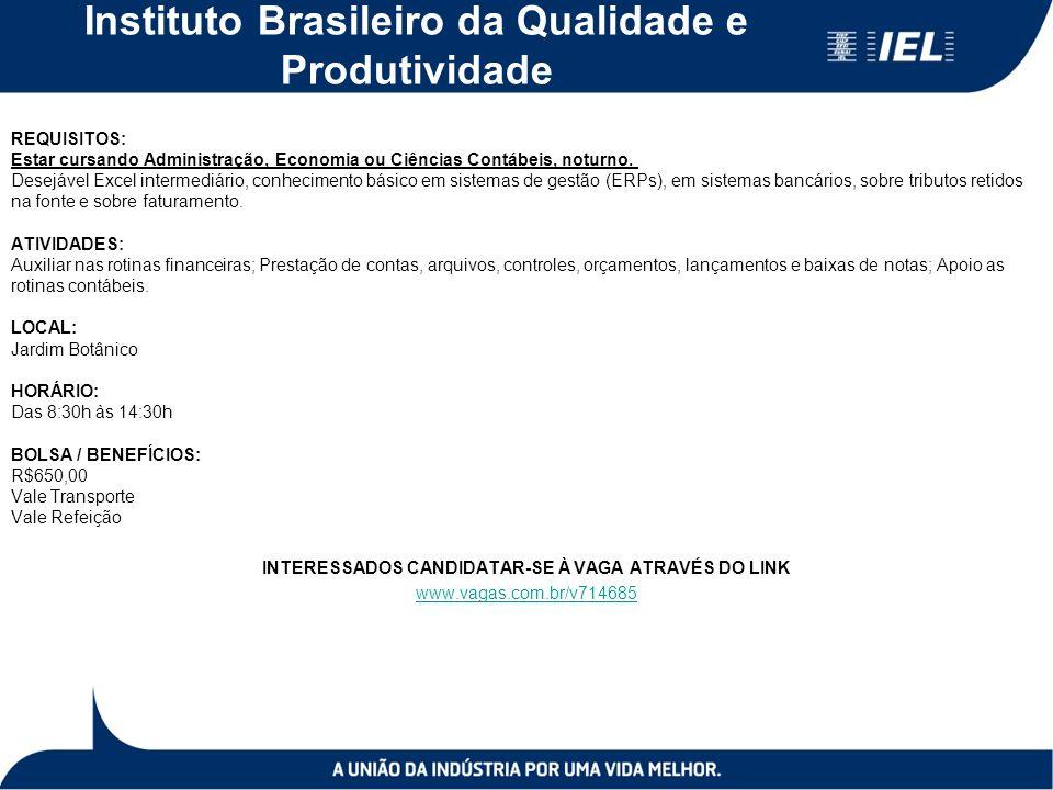 Instituto Brasileiro da Qualidade e Produtividade REQUISITOS: Estar cursando Administração, Economia ou Ciências Contábeis, noturno.