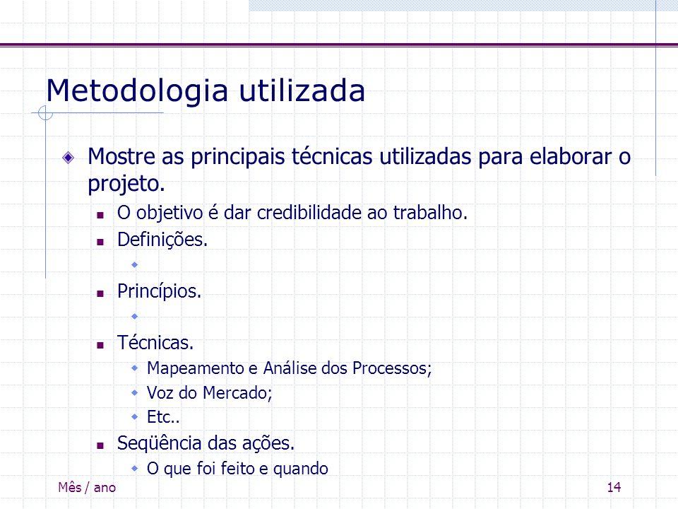 Mês / ano14 Metodologia utilizada Mostre as principais técnicas utilizadas para elaborar o projeto. O objetivo é dar credibilidade ao trabalho. Defini
