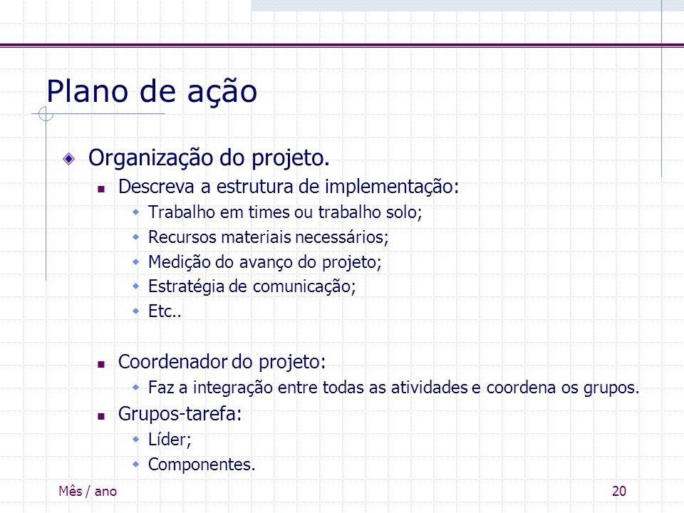 Mês / ano20 Plano de ação Organização do projeto. Descreva a estrutura de implementação: Trabalho em times ou trabalho solo; Recursos materiais necess