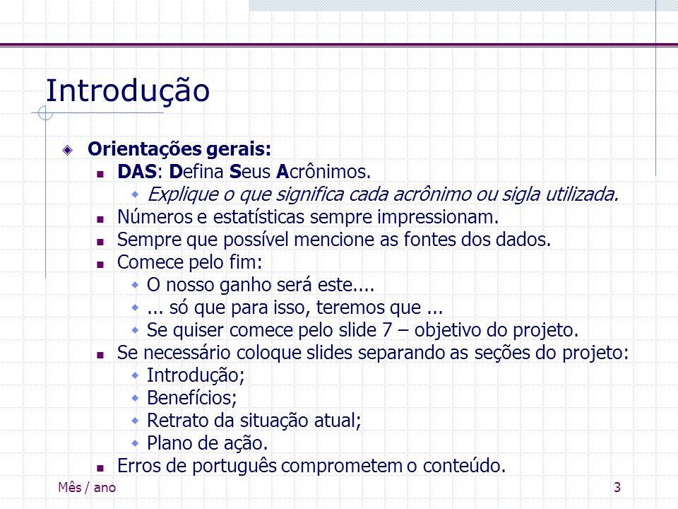 Mês / ano3 Introdução Orientações gerais: DAS: Defina Seus Acrônimos. Explique o que significa cada acrônimo ou sigla utilizada. Números e estatística