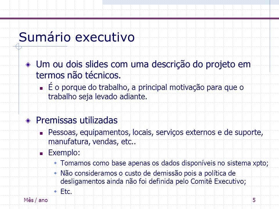 Mês / ano5 Sumário executivo Um ou dois slides com uma descrição do projeto em termos não técnicos. É o porque do trabalho, a principal motivação para