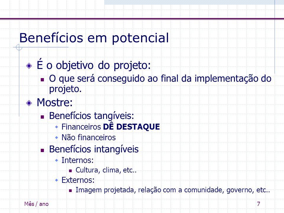 Mês / ano7 Benefícios em potencial É o objetivo do projeto: O que será conseguido ao final da implementação do projeto. Mostre: Benefícios tangíveis: