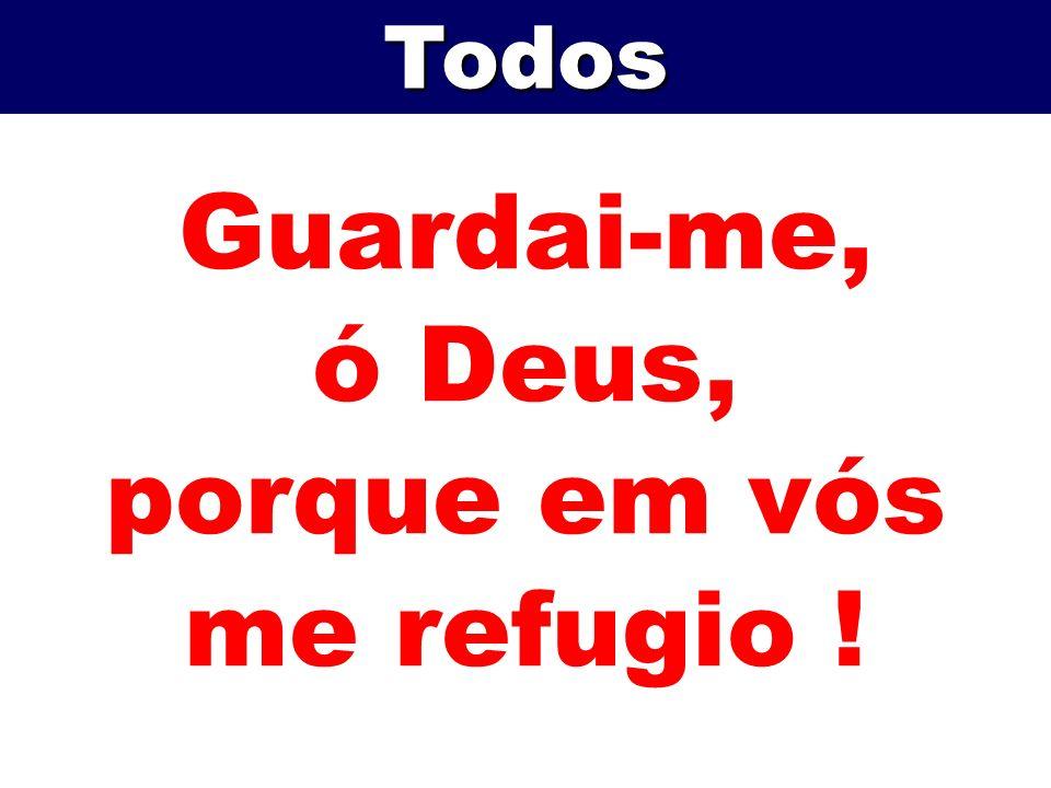 Guardai-me, ó Deus, porque em vós me refugio !Todos