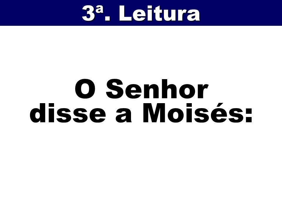 O Senhor disse a Moisés: 3ª. Leitura