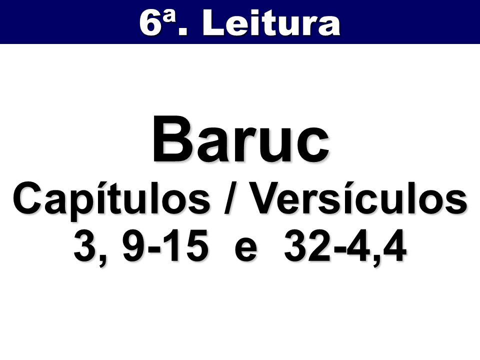 Baruc Capítulos / Versículos 3, 9-15 e 32-4,4 6ª. Leitura