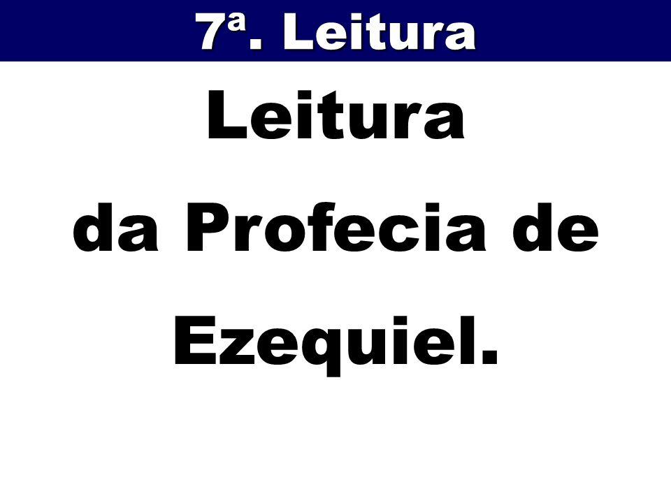 Leitura da Profecia de Ezequiel. 7ª. Leitura
