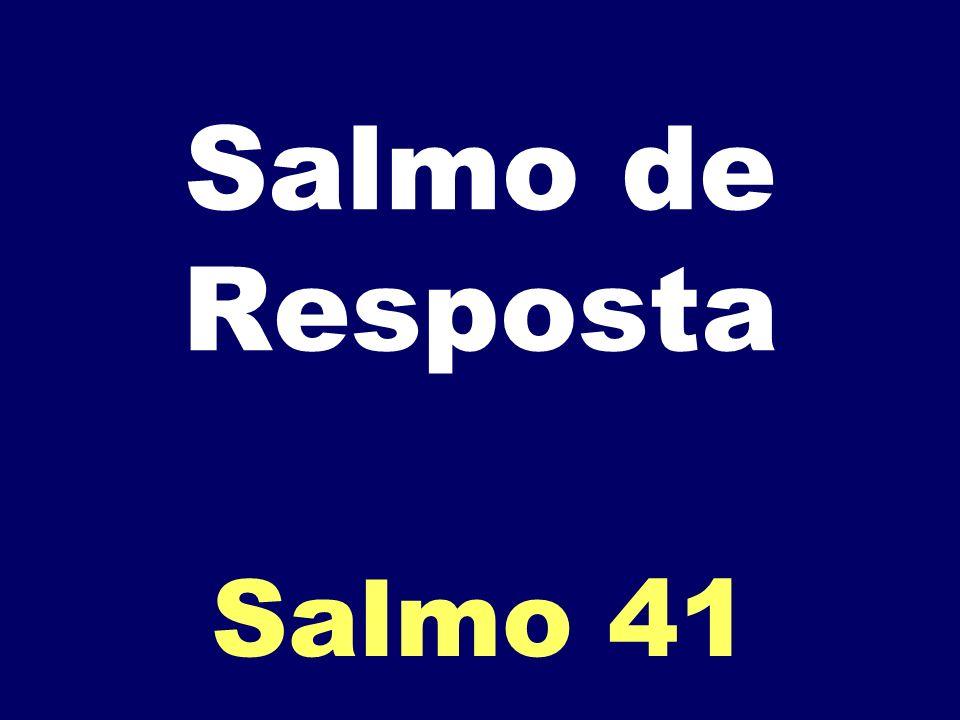 Salmo de Resposta Salmo 41
