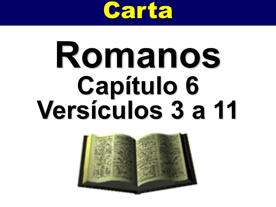 Romanos Capítulo 6 Versículos 3 a 11 Carta