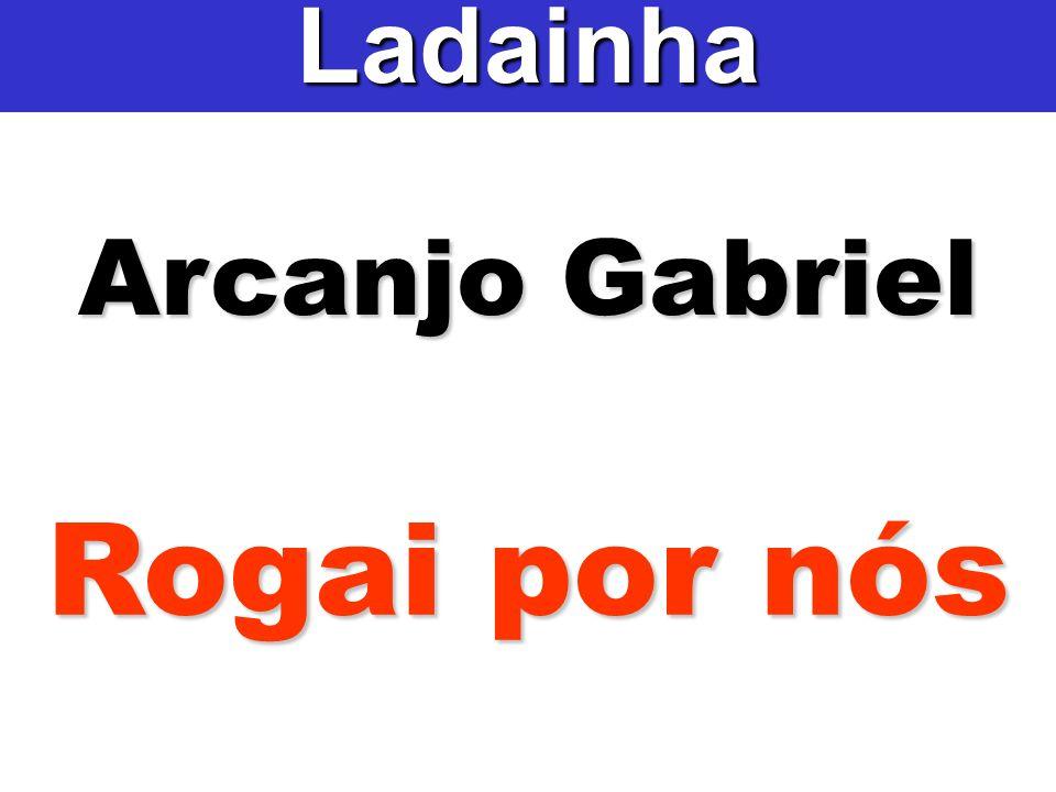 Arcanjo Gabriel Ladainha Rogai por nós