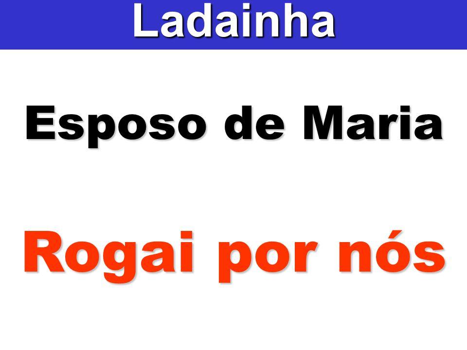 Esposo de Maria Ladainha Rogai por nós