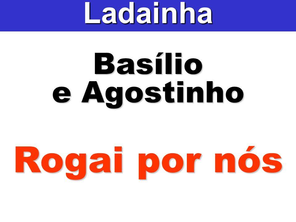 Basílio e Agostinho Ladainha Rogai por nós