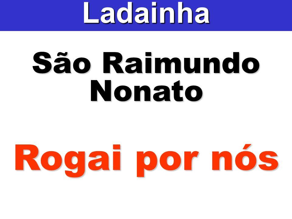 São Raimundo Nonato Ladainha Rogai por nós