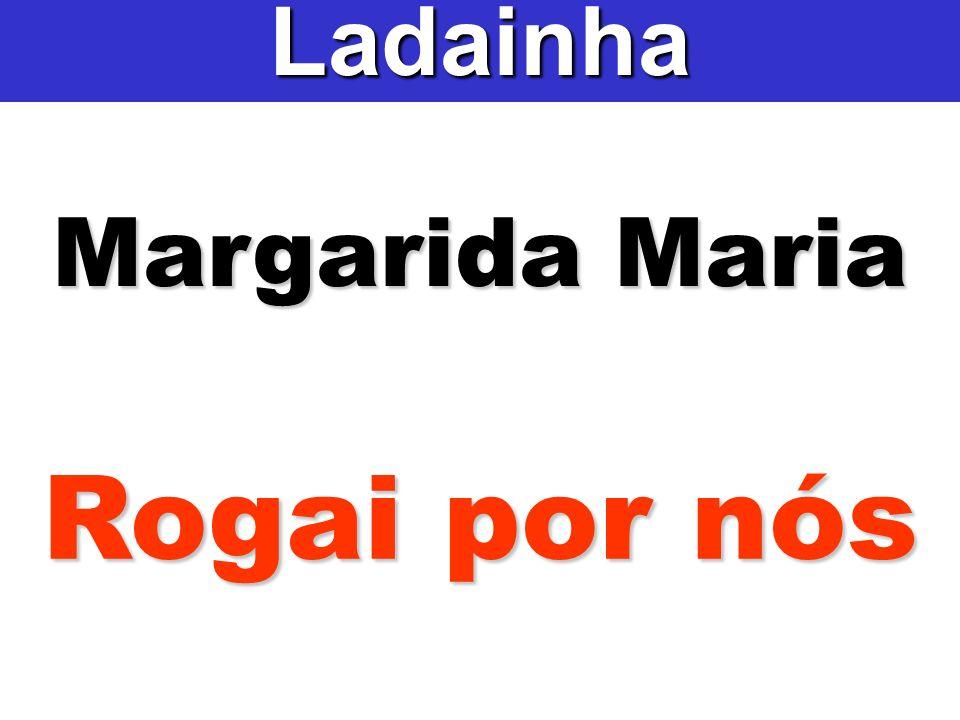 Margarida Maria Ladainha Rogai por nós