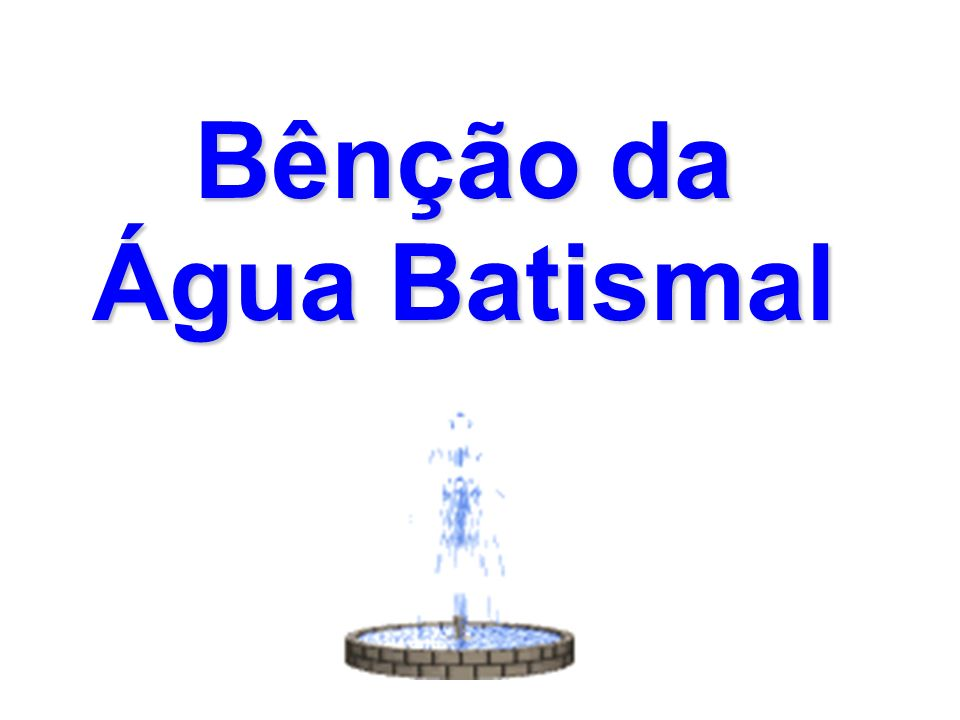 Bênção da Água Batismal