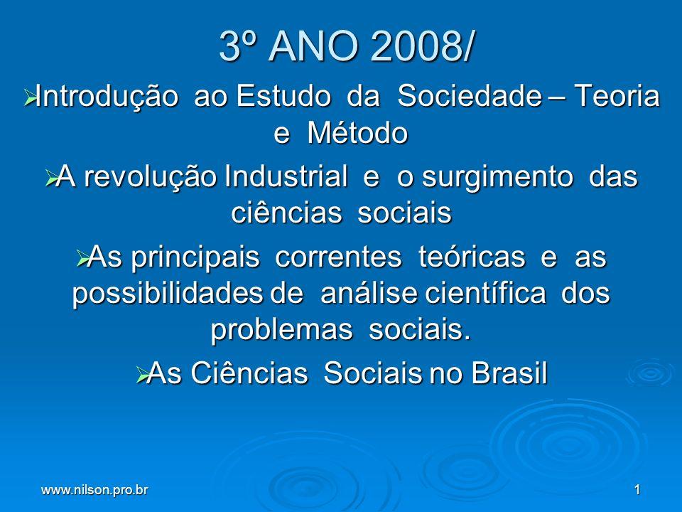 www.nilson.pro.br1 3º ANO 2008/ 3º ANO 2008/ Introdução ao Estudo da Sociedade – Teoria e Método Introdução ao Estudo da Sociedade – Teoria e Método A