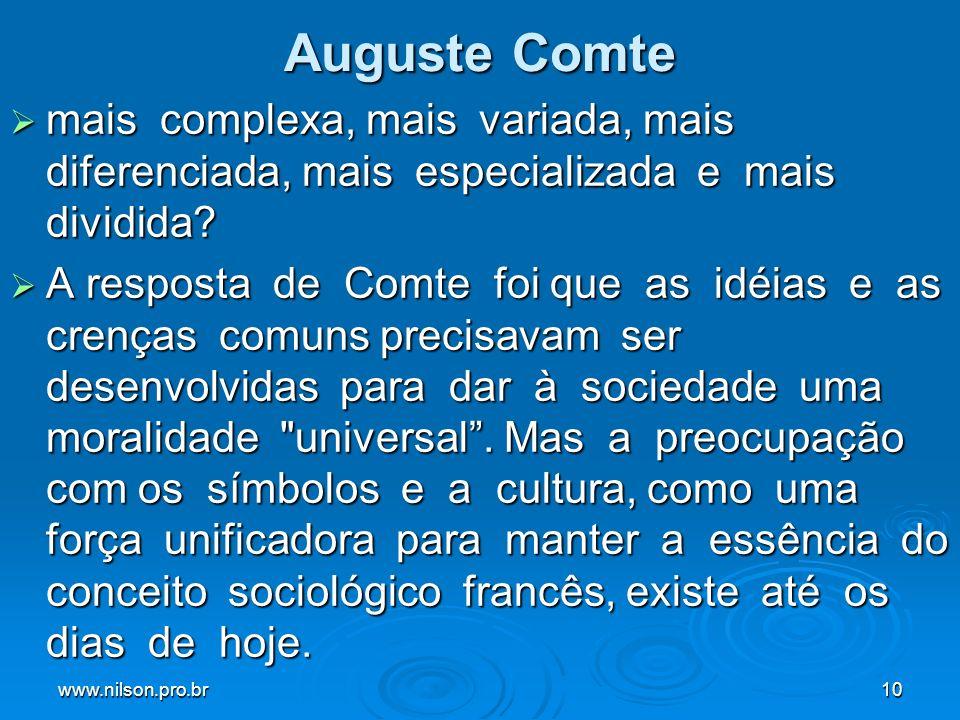 www.nilson.pro.br10 Auguste Comte mais complexa, mais variada, mais diferenciada, mais especializada e mais dividida? mais complexa, mais variada, mai