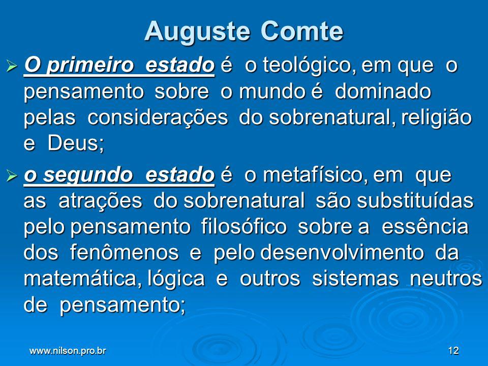 www.nilson.pro.br12 Auguste Comte O primeiro estado é o teológico, em que o pensamento sobre o mundo é dominado pelas considerações do sobrenatural, r