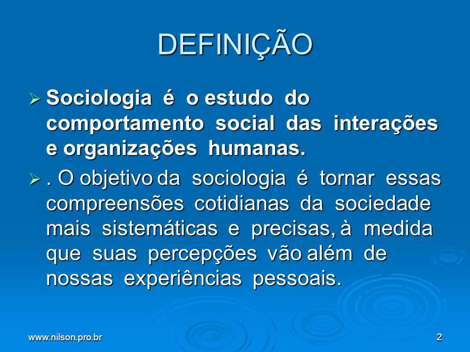 www.nilson.pro.br2 DEFINIÇÃO Sociologia é o estudo do comportamento social das interações e organizações humanas. Sociologia é o estudo do comportamen