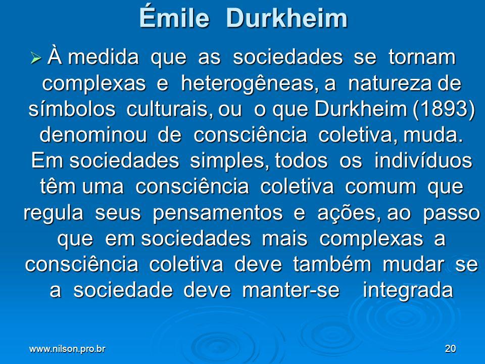 www.nilson.pro.br20 Émile Durkheim À medida que as sociedades se tornam complexas e heterogêneas, a natureza de símbolos culturais, ou o que Durkheim