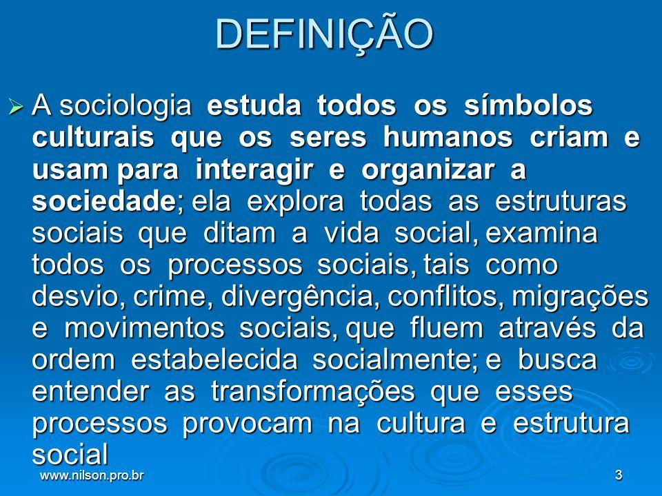 www.nilson.pro.br3DEFINIÇÃO A sociologia estuda todos os símbolos culturais que os seres humanos criam e usam para interagir e organizar a sociedade;