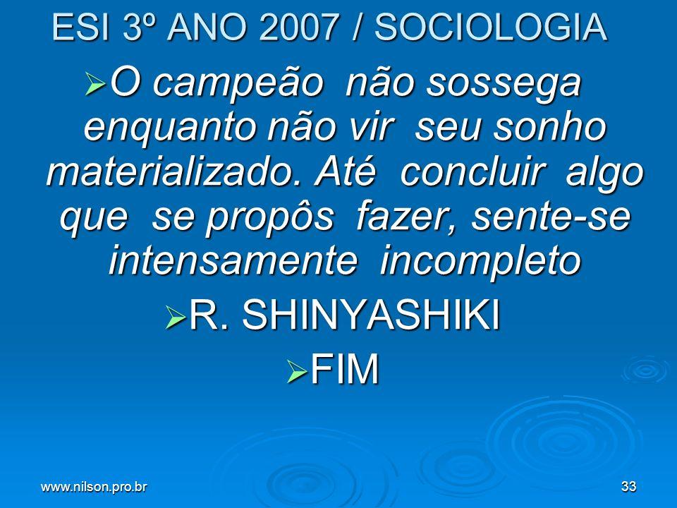 www.nilson.pro.br33 ESI 3º ANO 2007 / SOCIOLOGIA O campeão não sossega enquanto não vir seu sonho materializado. Até concluir algo que se propôs fazer