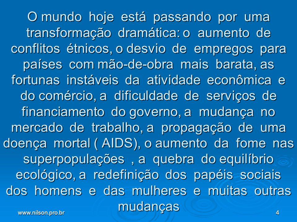 www.nilson.pro.br4 O mundo hoje está passando por uma transformação dramática: o aumento de conflitos étnicos, o desvio de empregos para países com mã