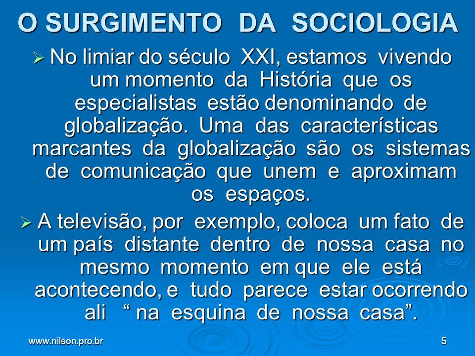 www.nilson.pro.br5 O SURGIMENTO DA SOCIOLOGIA No limiar do século XXI, estamos vivendo um momento da História que os especialistas estão denominando de globalização.