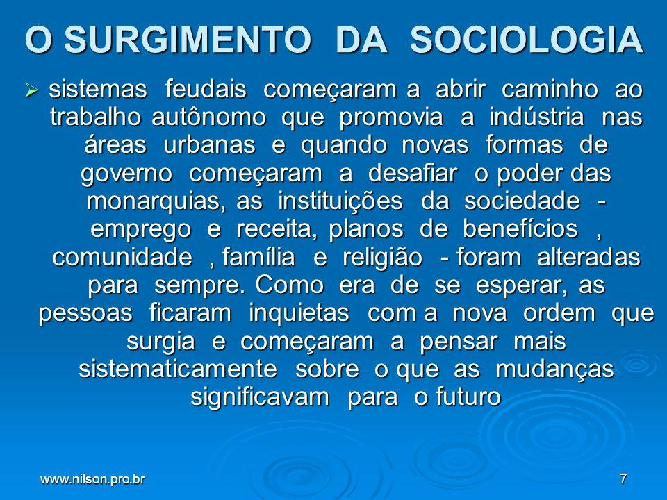 www.nilson.pro.br7 O SURGIMENTO DA SOCIOLOGIA sistemas feudais começaram a abrir caminho ao trabalho autônomo que promovia a indústria nas áreas urban