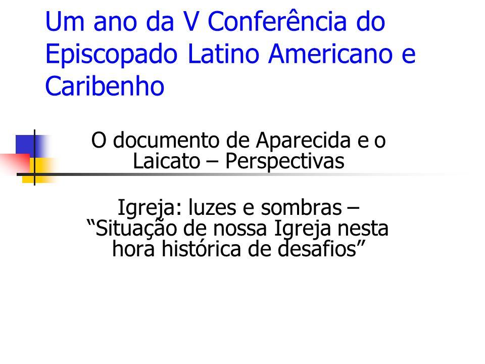 Um ano da V Conferência do Episcopado Latino Americano e Caribenho O documento de Aparecida e o Laicato – Perspectivas Igreja: luzes e sombras – Situa