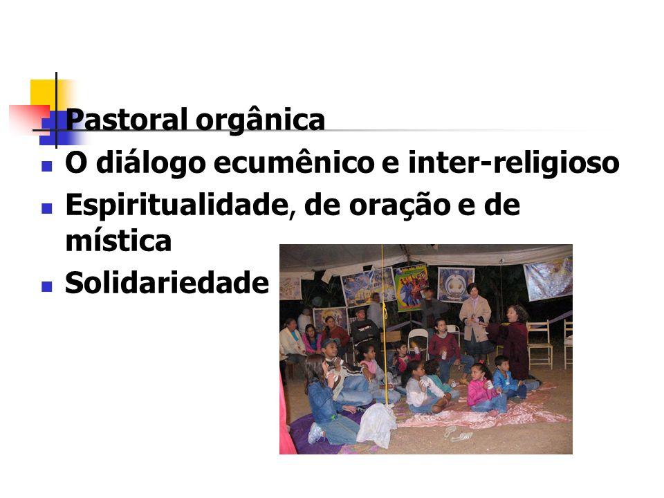 Pastoral orgânica O diálogo ecumênico e inter-religioso Espiritualidade, de oração e de mística Solidariedade