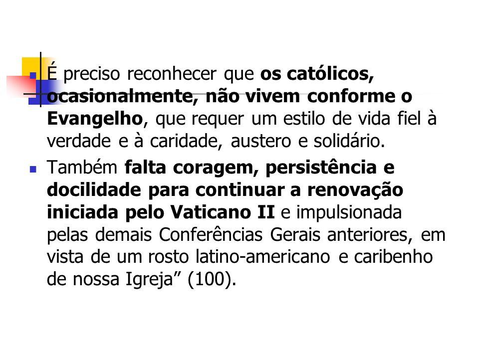 É preciso reconhecer que os católicos, ocasionalmente, não vivem conforme o Evangelho, que requer um estilo de vida fiel à verdade e à caridade, auste