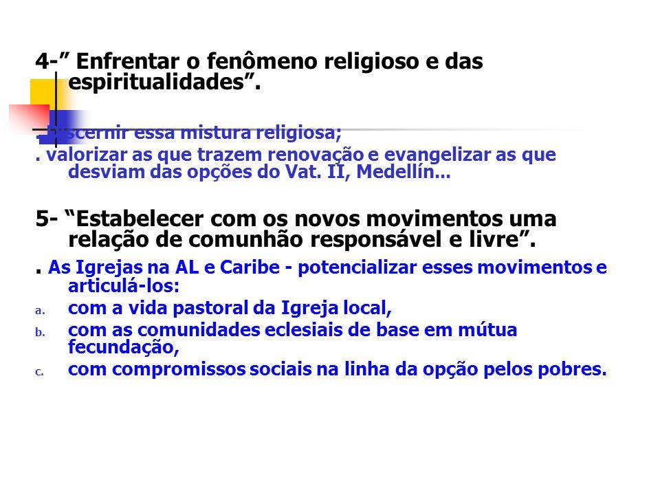 4- Enfrentar o fenômeno religioso e das espiritualidades.. Discernir essa mistura religiosa;. valorizar as que trazem renovação e evangelizar as que d