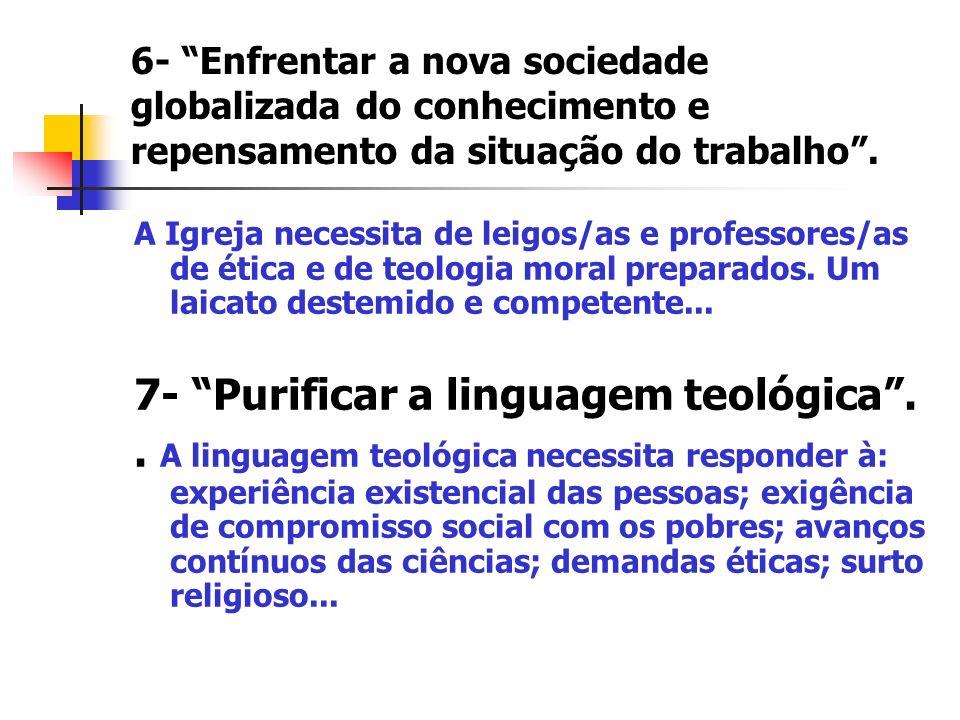 6- Enfrentar a nova sociedade globalizada do conhecimento e repensamento da situação do trabalho. A Igreja necessita de leigos/as e professores/as de